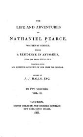 The Life and Adventures of Nathaniel Pearce, Written by Himself During a Residence in Abyssinia, from the Years 1810 to 1819: Together with Mr. Coffin's Account of His Visit to Gondar, Volume 2