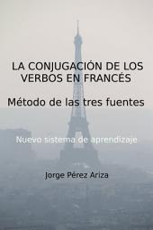 LA CONJUGACIÓN DE LOS VERBOS EN FRANCÉS: Método de las tres fuentes