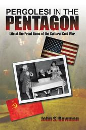 PERGOLESI IN THE PENTAGON: Life at the Front Lines of the Cultural Cold War
