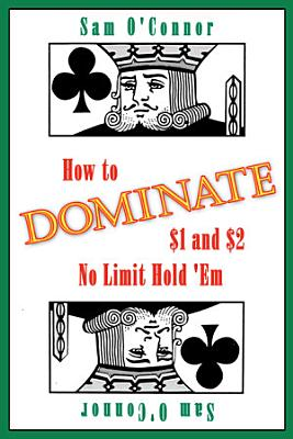How to Dominate  1 and  2 No Limit Hold  em