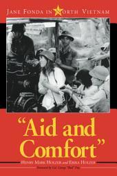 """Aid and Comfort"": Jane Fonda in North Vietnam"