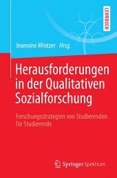 Herausforderungen in der Qualitativen Sozialforschung: Forschungsstrategien von Studierenden für Studierende