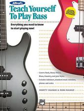 Alfred's Teach Yourself to Play Bass: Learn How to Play Bass with this Complete Course!