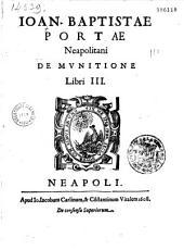 Ioan. Baptistae Portae Neapolitani De Munitione Libri III
