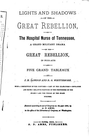 Lights and Shadows of the Great Rebellion, Or, The Hospital Nurse of Tennessee