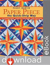 Paper Piece The Quick Strip Way: 12 Complete Projects - Create Your Own Designs - Paper Piece Faster!