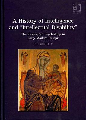 A History of Intelligence and  intellectual Disability
