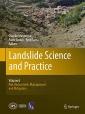 Landslide Science and Practice: Volume 6: Risk Assessment, Management and Mitigation