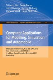 Computer Applications for Modeling, Simulation, and Automobile: International Conferences, MAS and ASNT 2012, Held in Conjunction with GST 2012, Jeju Island, Korea, November 28-December 2, 2012. Proceedings