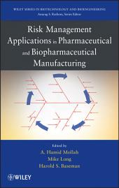 Risk Management Applications in Pharmaceutical and Biopharmaceutical Manufacturing