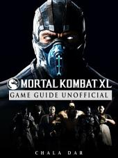 Mortal Kombat XL Game Guide Unofficial