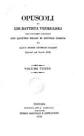 Opuscoli, Con Quattro Decadi Di Lettere Inedite Di Alcuni Celebri Letterati Italiani Defonti Nel Secolo XIX.4 Voll...