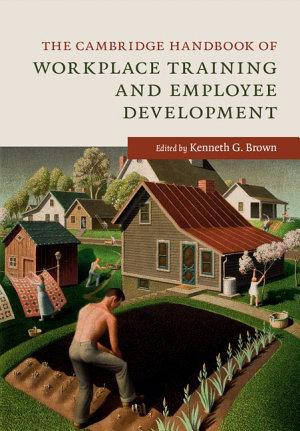 The Cambridge Handbook of Workplace Training and Employee Development PDF