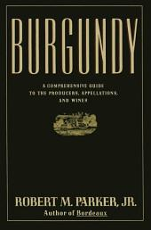 Burgundy: A Comprehensive Guide to the Producers, Appelatio
