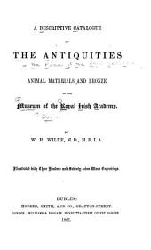 A Descriptive Catalogue of the Antiquities ... in the Museum of the Royal Irish Academy: pt.2] Animal materials and bronze