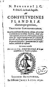 N. Burgundi ... Ad consvetvdines Flandri aliarumque gentium, tractatus controversiarum ...: cui nunc accedit auctarivm, de modo iuris dicundi & iis qui jurisdictioni in Flandria pr sunt