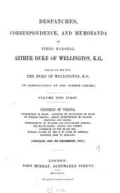 Despatches, Correspondence and Memoranda of Field Marshal Arthur Duke of Wellington: Edited by His Son, The Duke of Wellington. [In Continuation of the Former Series], Volume 1