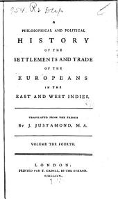 A philsophical and political history of the settlements and trade of the Europeans in the East and West Indies: Volume 4