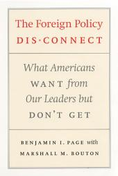 The Foreign Policy Disconnect: What Americans Want from Our Leaders but Don't Get