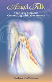 Angel Talk: Five Easy Steps for Connecting with Your Angels