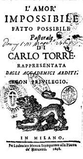 L'amor' impossibile fatto possibile pastorale di Carlo Torre. Rappresentata dagli Accedemici Arditi