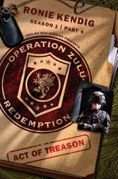 Operation Zulu Redemption: Act of Treason -: Part 4