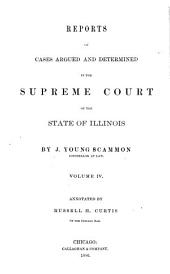 Reports of Cases Argued and Determined in the Supreme Court of the State of Illinois: Volume 4