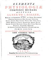 Elementa Physiologiae Corporis Humani: Deglutitio, Ventriculus, Omenta, Lien, Pancreas, Hepar. 6