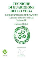 Tecniche di Guarigione dello Yoga: Corso Pratico di Meditazione. La salute attraverso lo yoga, Volume 3