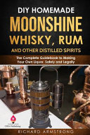 DIY Homemade Moonshine  Whisky  Rum  and Other Distilled Spirits