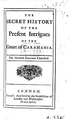 The Secret History of the Present Intrigues of the Court of Caramania   By Eliza Haywood   Second Edition PDF
