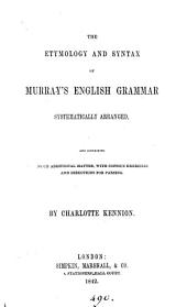 The etymology and syntax of [L.] Murray's English grammar systematically arranged and containing much additional matter