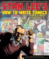 Stan Lee's How to Write Comics: From the Legendary Co-Creator of Spider-Man, the Incredible Hulk,Fantastic Four, X-Men, and Iron Man