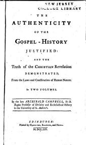 The Authenticity of the Gospel-history Justified: And the Truth of the Christian Revelation Demonstrated, from the Laws and Constitution of Human Nature, Volume 1