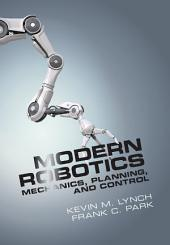 Modern Robotics: Mechanics, Planning, and Control