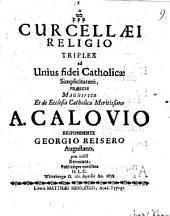 Curcellaei religio triplex ad unius fidei catholicae simplicitatem revocata