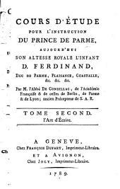 Cours d'étude pour l'instruction du prince de Parme, aujourd' hui S. A. R. l'Infant D. Ferdinand, duc de Parme, Plaisance, Guastalle, etc: ¬L'Art d'Écrire. 2