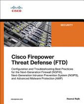 Cisco Firepower Threat Defense (FTD: Configuration and Troubleshooting Best Practices for the Next-Generation Firewall (NGFW), Next-Generation Intrusion Prevention System (NGIPS), and Advanced Malware Protection (AMP)