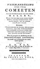 Verhandeling over twee comeeten uit de berekeningen van den Heer Halley, waarvan de een door zijne terugkomst, aan de voorzegging voldaan heeft, en de ander verwagt word ... Waar bij gevoegd is een afteekening van den parabolischen loopkring, etc