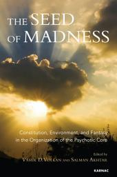 The Seed of Madness: Constitution, Environment, and Fantasy in the Organization of the Psychotic Core