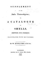 """Index testaceologicus: or, A catalogue of shells, British and foreign, arranged according to the Linnean system. A list of the plates of the """"Index testaceologicus"""", with the Lamarckian names adapted to the figures in each plate"""