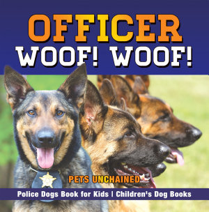 Officer Woof  Woof    Police Dogs Book for Kids   Children s Dog Books