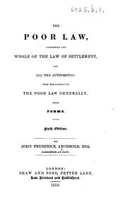 The Poor Law, Comprising the Whole of the Law of Settlement, and All the Authorities ... Brought Down to April, 1850 ... Sixth Edition