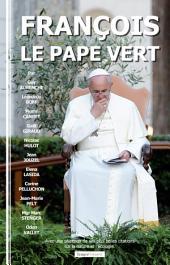 François, le pape vert: Avec une sélection de ses plus belles citations sur la nature et l'écologie