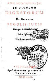 Ever. Bronchorst, J.C. In titulum Digestorum de diversis regulis juris antiqui enarrationes