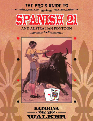 The Pro s Guide to Spanish 21 and Australian Pontoon PDF