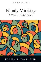 Family Ministry: A Comprehensive Guide, Edition 2