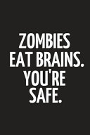 Zombies Eat Brains. You're Safe.: Zombie Lined Notebook to Write in 6 X 9