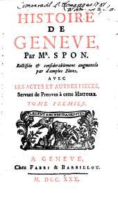 Histoire de Genève: avec les actes et autres pièces, servant de preuves à cette histoire, Volume1