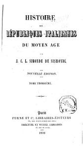 Histoire des républiques italiennes du Moyen Âge: Volumes3à4